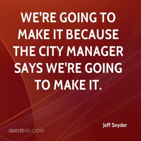We're going to make it because the city manager says we're going to make it.