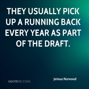 Jerious Norwood  - They usually pick up a running back every year as part of the draft.