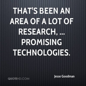 Jesse Goodman  - That's been an area of a lot of research, ... promising technologies.