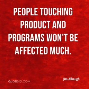 People touching product and programs won't be affected much.