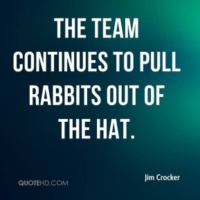 The team continues to pull rabbits out of the hat.