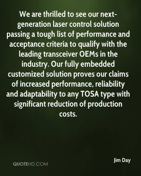 We are thrilled to see our next-generation laser control solution passing a tough list of performance and acceptance criteria to qualify with the leading transceiver OEMs in the industry. Our fully embedded customized solution proves our claims of increased performance, reliability and adaptability to any TOSA type with significant reduction of production costs.