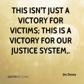 Jim Denny  - This isn't just a victory for victims; this is a victory for our justice system.