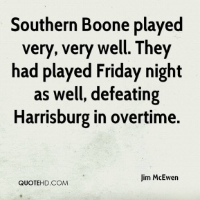 Jim McEwen  - Southern Boone played very, very well. They had played Friday night as well, defeating Harrisburg in overtime.