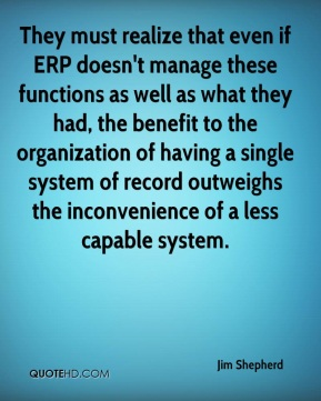 They must realize that even if ERP doesn't manage these functions as well as what they had, the benefit to the organization of having a single system of record outweighs the inconvenience of a less capable system.