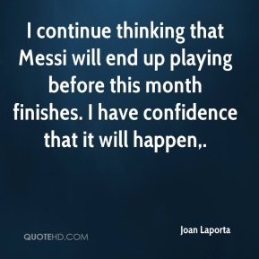 I continue thinking that Messi will end up playing before this month finishes. I have confidence that it will happen.