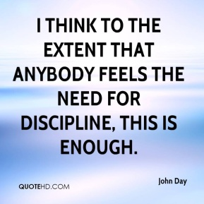 I think to the extent that anybody feels the need for discipline, this is enough.