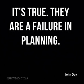 It's true. They are a failure in planning.