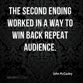 John McCauley  - The second ending worked in a way to win back repeat audience.