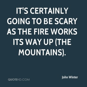 It's certainly going to be scary as the fire works its way up (the mountains).
