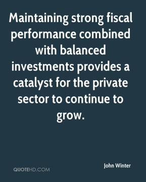 Maintaining strong fiscal performance combined with balanced investments provides a catalyst for the private sector to continue to grow.
