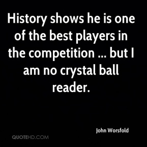 John Worsfold  - History shows he is one of the best players in the competition ... but I am no crystal ball reader.