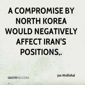 Jon Wolfsthal  - A compromise by North Korea would negatively affect Iran's positions.