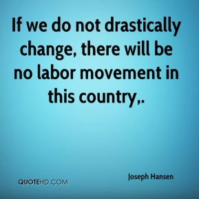 Joseph Hansen  - If we do not drastically change, there will be no labor movement in this country.