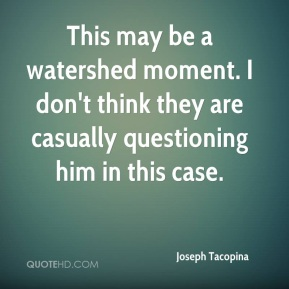 Joseph Tacopina  - This may be a watershed moment. I don't think they are casually questioning him in this case.