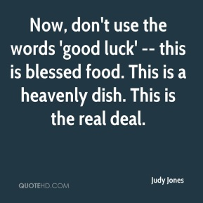 Now, don't use the words 'good luck' -- this is blessed food. This is a heavenly dish. This is the real deal.
