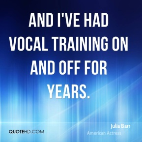 And I've had vocal training on and off for years.