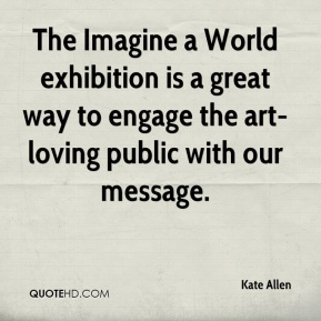 The Imagine a World exhibition is a great way to engage the art-loving public with our message.