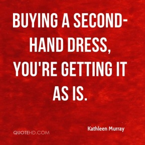 Kathleen Murray  - Buying a second-hand dress, you're getting it as is.
