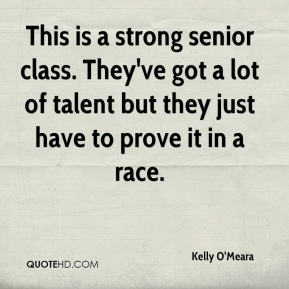 Kelly O'Meara  - This is a strong senior class. They've got a lot of talent but they just have to prove it in a race.