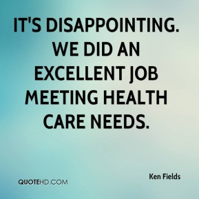 Ken Fields  - It's disappointing. We did an excellent job meeting health care needs.