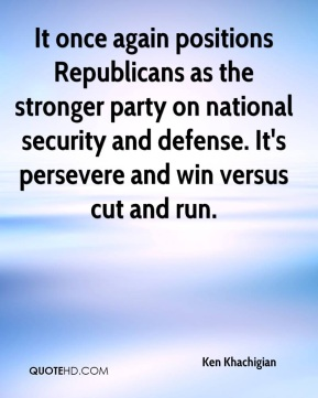 It once again positions Republicans as the stronger party on national security and defense. It's persevere and win versus cut and run.