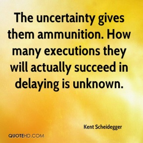 The uncertainty gives them ammunition. How many executions they will actually succeed in delaying is unknown.