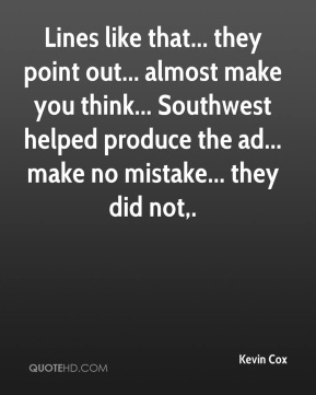 Kevin Cox  - Lines like that... they point out... almost make you think... Southwest helped produce the ad... make no mistake... they did not.