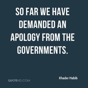 Khader Habib  - So far we have demanded an apology from the governments. But if they continue their assault on our dear Prophet Mohammad, we will burn the ground underneath their feet.