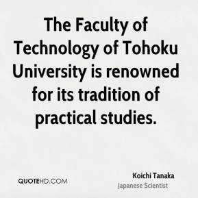 The Faculty of Technology of Tohoku University is renowned for its tradition of practical studies.