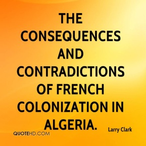 Larry Clark  - the consequences and contradictions of French colonization in Algeria.