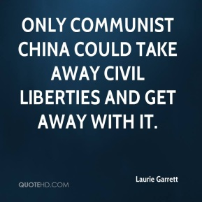 Laurie Garrett  - Only communist China could take away civil liberties and get away with it.