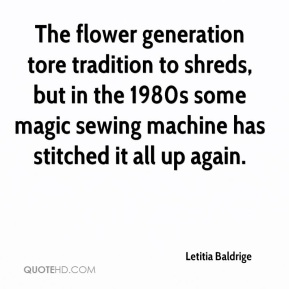 Letitia Baldrige  - The flower generation tore tradition to shreds, but in the 1980s some magic sewing machine has stitched it all up again.