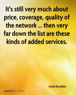 It's still very much about price, coverage, quality of the network ... then very far down the list are these kinds of added services.