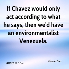 If Chavez would only act according to what he says, then we'd have an environmentalist Venezuela.