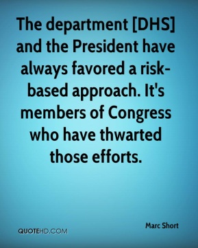 Marc Short  - The department [DHS] and the President have always favored a risk-based approach. It's members of Congress who have thwarted those efforts.