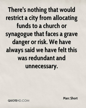 Marc Short  - There's nothing that would restrict a city from allocating funds to a church or synagogue that faces a grave danger or risk. We have always said we have felt this was redundant and unnecessary.