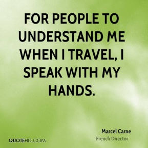 For people to understand me when I travel, I speak with my hands.