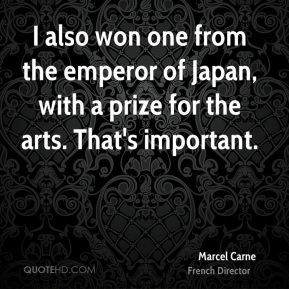 I also won one from the emperor of Japan, with a prize for the arts. That's important.