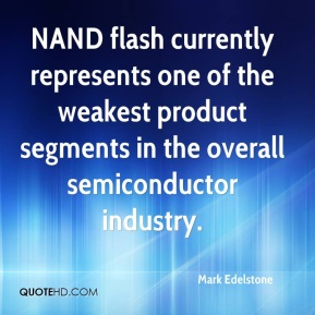 Mark Edelstone  - NAND flash currently represents one of the weakest product segments in the overall semiconductor industry.