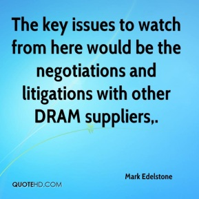 The key issues to watch from here would be the negotiations and litigations with other DRAM suppliers.