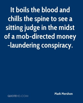 Mark Mershon  - It boils the blood and chills the spine to see a sitting judge in the midst of a mob-directed money-laundering conspiracy.