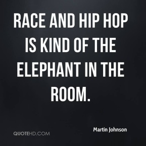 Race and hip hop is kind of the elephant in the room.