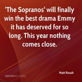 Matt Roush  - 'The Sopranos' will finally win the best drama Emmy it has deserved for so long. This year nothing comes close.