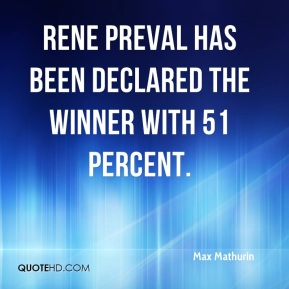 Max Mathurin  - Rene Preval has been declared the winner with 51 percent.