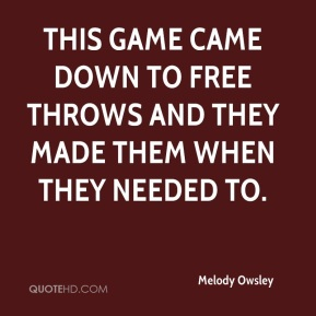 Melody Owsley  - This game came down to free throws and they made them when they needed to.
