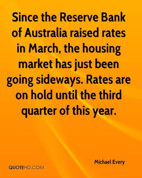 Michael Every  - Since the Reserve Bank of Australia raised rates in March, the housing market has just been going sideways. Rates are on hold until the third quarter of this year.