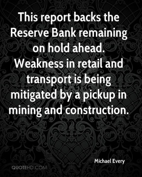 Michael Every  - This report backs the Reserve Bank remaining on hold ahead. Weakness in retail and transport is being mitigated by a pickup in mining and construction.