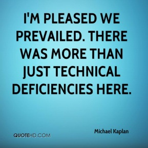 Michael Kaplan  - I'm pleased we prevailed. There was more than just technical deficiencies here.
