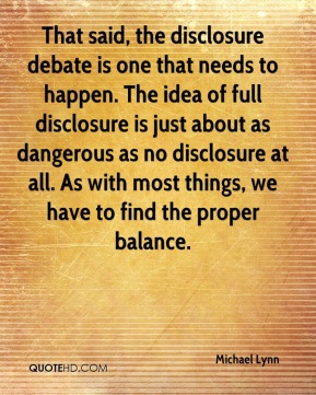 Michael Lynn  - That said, the disclosure debate is one that needs to happen. The idea of full disclosure is just about as dangerous as no disclosure at all. As with most things, we have to find the proper balance.